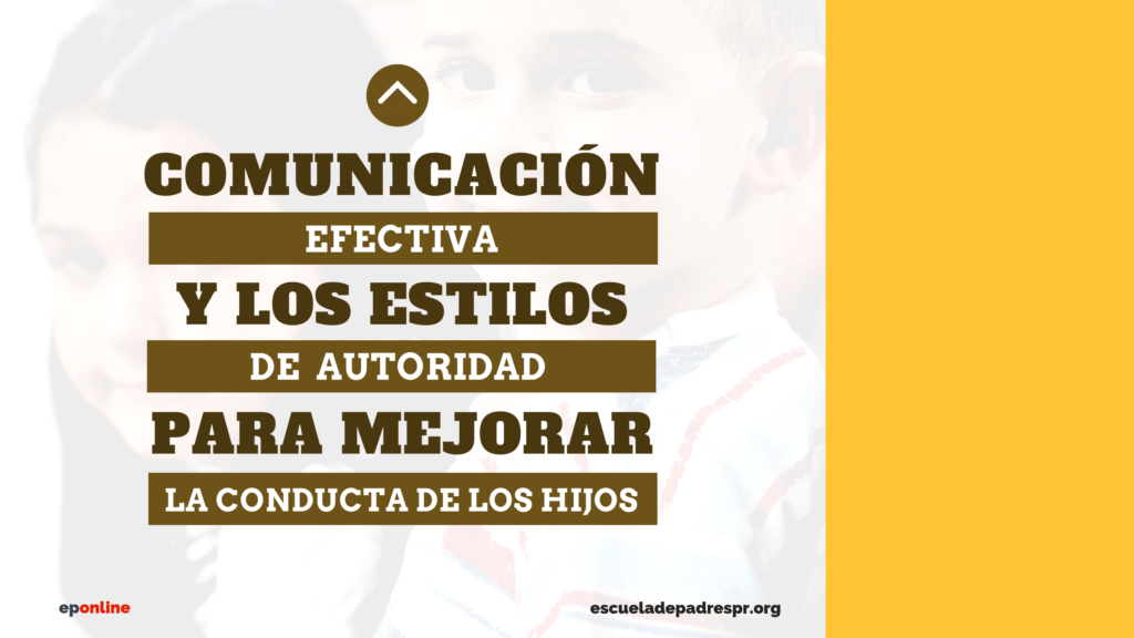 Escuela de padres Online-Modulo 3-La comunicacion efectiva y los estilos de autoridad para mejorar la conducta de los hijos